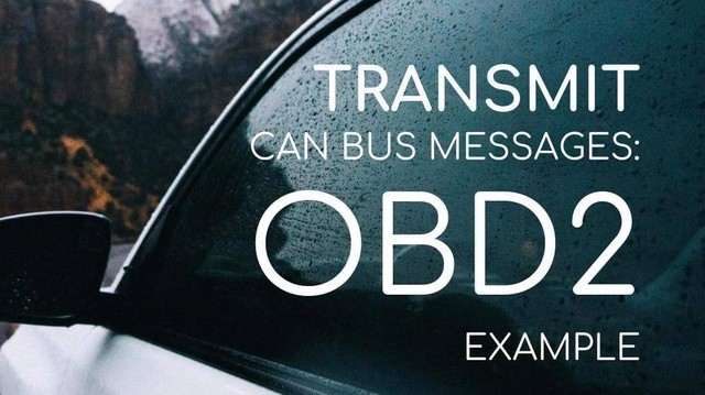 HOW TO TRANSMIT CAN BUS MESSAGES: OBD-II PID EXAMPLE