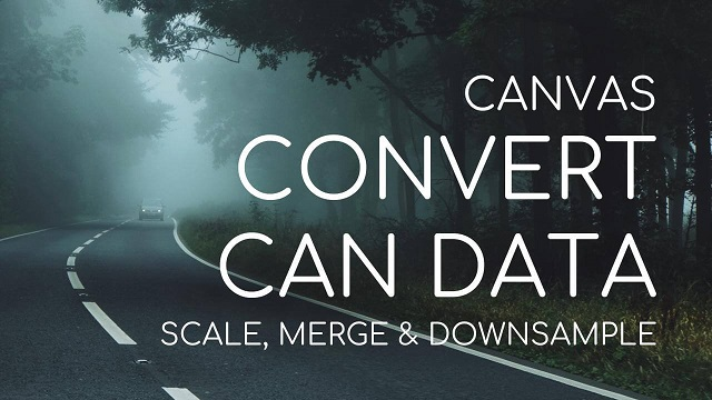 CANVAS: SCALE, MERGE & DOWNSAMPLE YOUR CAN BUS DATA